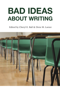 "Front cover of book. Text reads, ""Bad Ideas About Writing, edited by Cheryl E. Ball & Drew M. Loewe."" A photo of rows of flimsy desks and 1960s-green chairs atop a hardwood floor, possibly of a gymnasium."